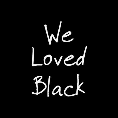 We Loved Black